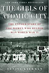 The Girls of Atomic City: The Untold Story of the Women Who Helped Win World War II by Denise Kiernan (Mar 5 2013) Hardcover