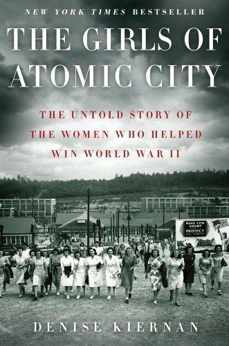 The Girls of Atomic City: The Untold Story of the Women Who Helped Win World War II by Denise Kiernan (Mar 5 2013)