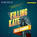 Killing Kate: A Riley Spartz Mystery, Book 4 Audiobook by Julie Kramer Narrated by Bernadette Dunne