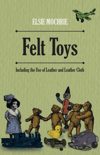 Felt Toys - Including the Use of Leather and Leather Cloth