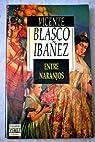 Entre naranjos par Blasco Ibáñez