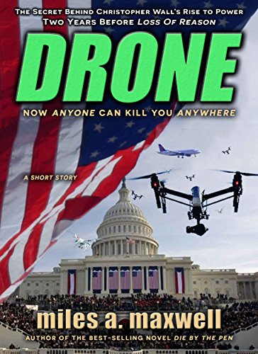 Book cover image for Drone: A Short Story Thriller  -- The Secret Behind Christopher Wall's Rise To Power (State Of Reason Mystery, Book 0)