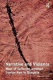 Narrative and Violence: Ways of Suffering amongst Iranian Men in Diaspora
