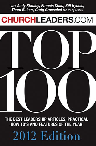 Download Churchleaders.com Top 100 Book: The Best Leadership Articles, Practical How-To's and Features of the Year PDF
