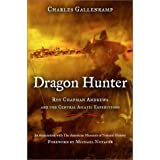 By Charles Gallenkamp - Dragon Hunter: Roy Chapman Andrews and the Central Asiatic Expedi (2001-06-05) [Hardcover]