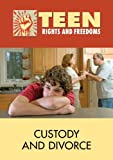 Custody and Divorce (Teen Rights and Freedoms)