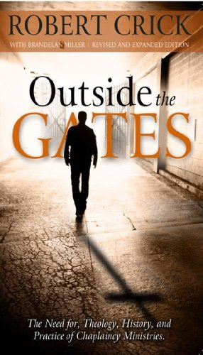 - Outside the Gates: The Need for Theology, History, and Practice of Chaplaincy Ministries