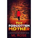 The Forgotten Mother: A spine chilling crime thriller with a heart stopping twist (Detective Arla Baker Series Book 3)