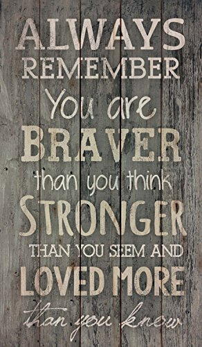 P. GRAHAM DUNN Always Remember You are Braver Than You Think Barn Siding Pine Wood Wall Art Plaque ()