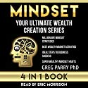 Mindset: Your Ultimate Wealth Creation Series, 4 Book Bundle: Mastering Your Success, Think and Grow Rich, Make Money, Abundance, Mind Control, Millionaire Mind Audiobook by Greg Parry PhD Narrated by Eric Morrison