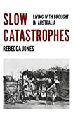 img - for Slow Catastrophes: Living with Drought in Australia (Australian History) book / textbook / text book