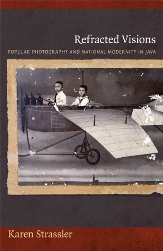 Refracted Visions: Popular Photography and National Modernity in Java (Objects/Histories)
