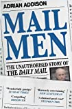 Mail Men: The Unauthorized Story of the Daily Mail - The Paper that Divided and Conquered Britain