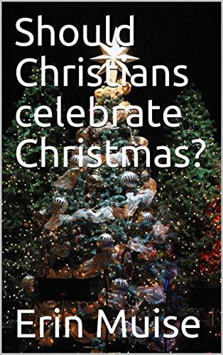 Should Christians celebrate Christmas? (Christmas Tree Symbolism)