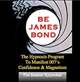 Be James Bond: The Hypnosis Program To Manifest 007's Confidence & Magnetism