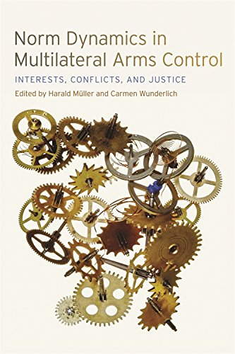 Norm Dynamics in Multilateral Arms Control: Interests, Conflicts, and Justice (Studies in Security and International Aff