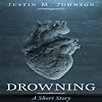 Drowning: A Short Story: Ten Thousand Words or Less, Book 3 | Justin M. Johnson,Justin M. Johnson