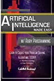 Artificial Intelligence: Made Easy w/ Ruby Programming; Learn to Create your * Problem Solving * Algorithms! TODAY! w/ Machine Learning & Data ... engineering, r programming, iOS development)