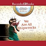 We Are All Shipwrecks: A Memoir | Kelly Grey Carlisle