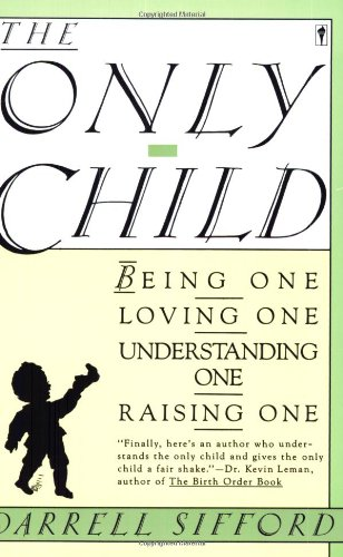 The Only Child: Being One, Loving One, Understanding One, Raising One