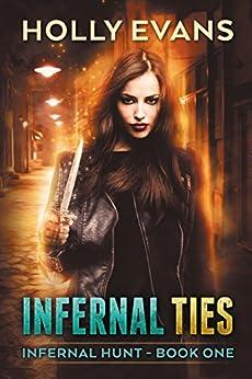 Infernal Ties (Infernal Hunt Book 1) by [Evans, Holly]