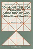 Covariant Operator Formalism of Gauge Theories and Quantum Gravity, Iwao Ojima and N. Nakanishi, 9971502380