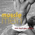Muscle Men: Rock Hard Gay Erotica | Richard Labonté (editor)