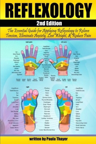 Reflexology: The Essential Guide for Applying Reflexology to Relieve Tension, Eliminate Anxiety, Los