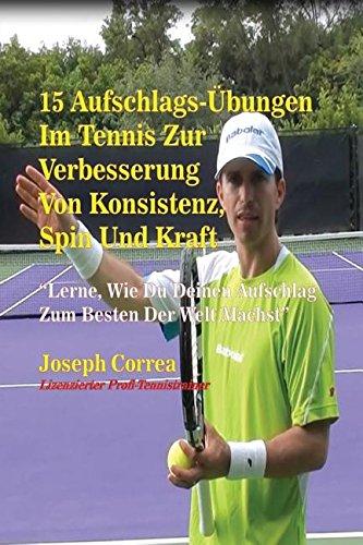 15 Aufschlags-Übungen  Im Tennis Zur Verbesserung Von Konsistenz, Spin Und Kraft (German Edition) by Finibi Inc