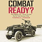 Combat Ready?: The Eighth U.S. Army on the Eve of the Korean War | Thomas E. Hanson