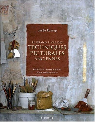 Le grand livre des techniques picturales anciennes : Recettes et secrets d'atelier d'une artiste peintre