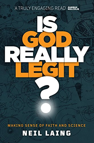 Is God Really Legit Making Sense Of Faith And Science Kindle