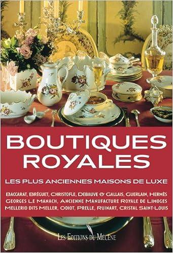 En ligne téléchargement gratuit Boutiques Royales - Les Plus anciennes maisons de luxe pdf, epub ebook
