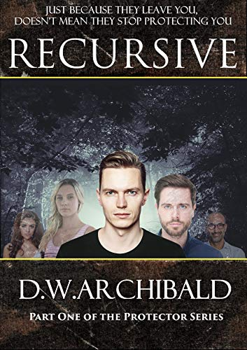 (Recursive: Just because they leave you, doesn't mean they stop protecting you (Protector Series Book 1))