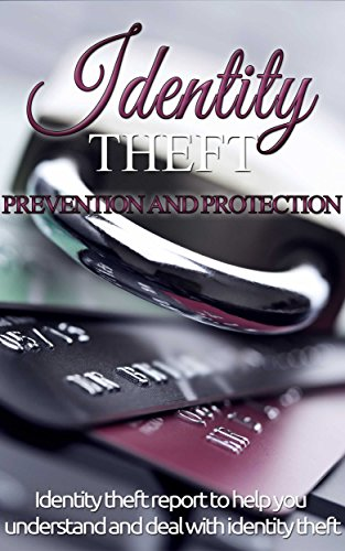 Identity Theft: Prevention and Protection for beginners - Identity theft report to help you understand and deal with identity theft (Identity Theft Protection- ... Prevention - Identity Theft 101 Book 1) by [Donovan, Craig]