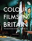 Colour Films in Britain: The Negotiation of Innovation 1900-1955 (Bfi) by Sarah Street (2012-11-27)
