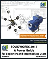SOLIDWORKS 2018: A Power Guide for Beginners and Intermediate Users Front Cover
