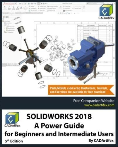 SOLIDWORKS 2018: A Power Guide for Beginners and Intermediate Users by CreateSpace Independent Publishing Platform