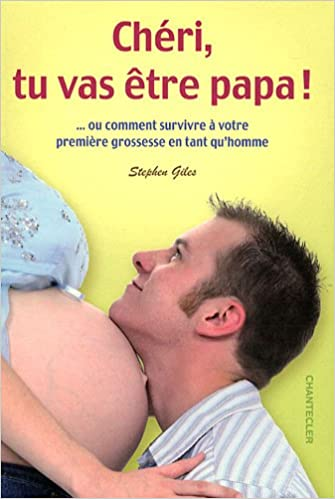 En ligne Chéri, tu vas être papa ! : ... Ou comment survivre à votre première grossesse en tant qu'homme pdf, epub