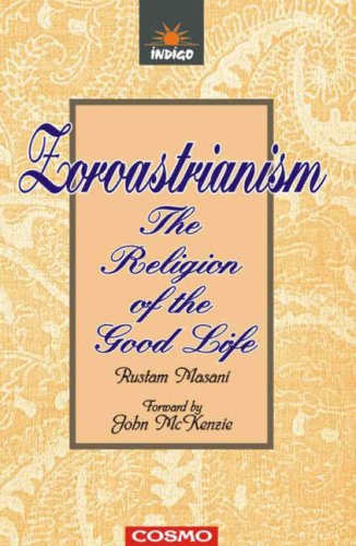 Zaroastrianism: The Religion of the Good Life (The Parsis: A Classic Collection)