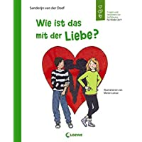 Wie ist das mit der Liebe?: Fragen und Antworten zur Aufklärung für Kinder ab 9