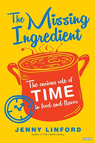 Image of The Missing Ingredient: The Curious Role of Time in Food and Flavor