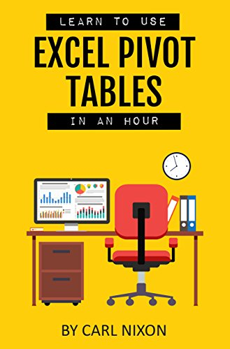 learn to use excel pivot tables in an hour carl nixon ebook