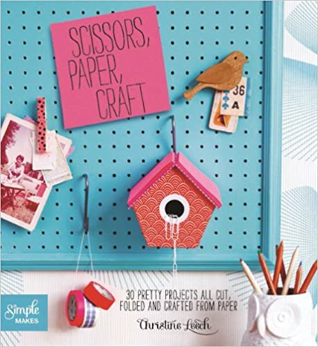 Scissors, Paper, Craft: 30 Pretty Projects All Cut, Folded, and Crafted from Paper (Simple Makes Series)