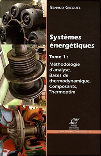 Téléchargement gratuit pdf e book Systèmes énergétiques : Volume 1, Méthodologie d'analyse, bases de thermodynamique, composants, Thermoptim de Renaud Gicquel (26 février 2009) Broché in French PDF iBook PDB