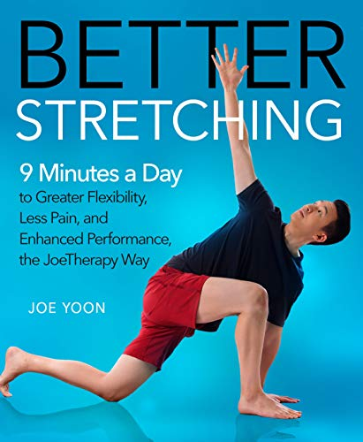 Better Stretching: 9 Minutes a Day to Greater Flexibility, Less Pain, and Enhanced Performance, the JoeTherapy Way (To Less Pain)