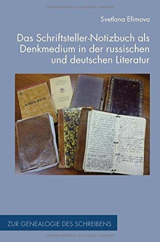 Download Das Schriftsteller-Notizbuch als Denkmedium in der russischen und deutschen Literatur PDF