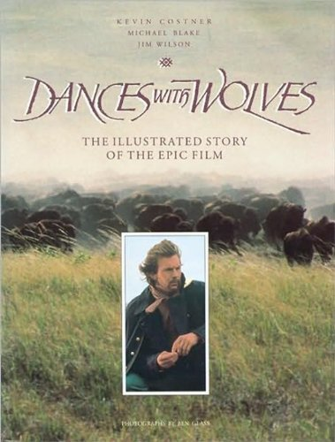 Dances with Wolves: the Illustrated Story of the Epic Film (Pictorial Moviebook) por Kevin Costner