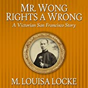 Mr. Wong Rights a Wrong: A Victorian San Francisco Story | M. Louisa Locke