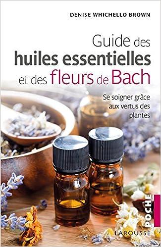 Amazon Fr Le Guide Des Huiles Essentielles Et Des Fleurs
